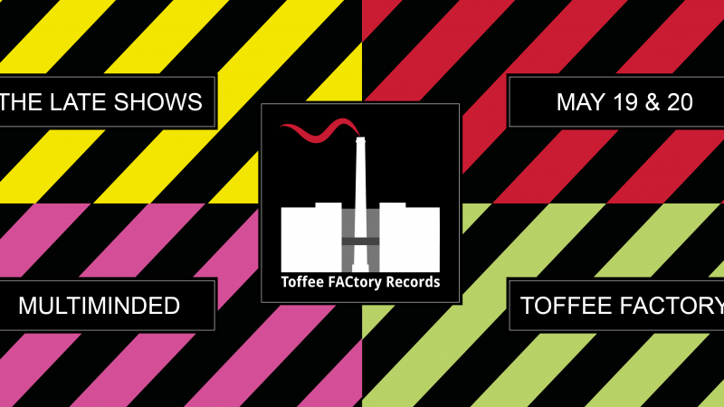 Toffee FACtory Records at the Late Shows